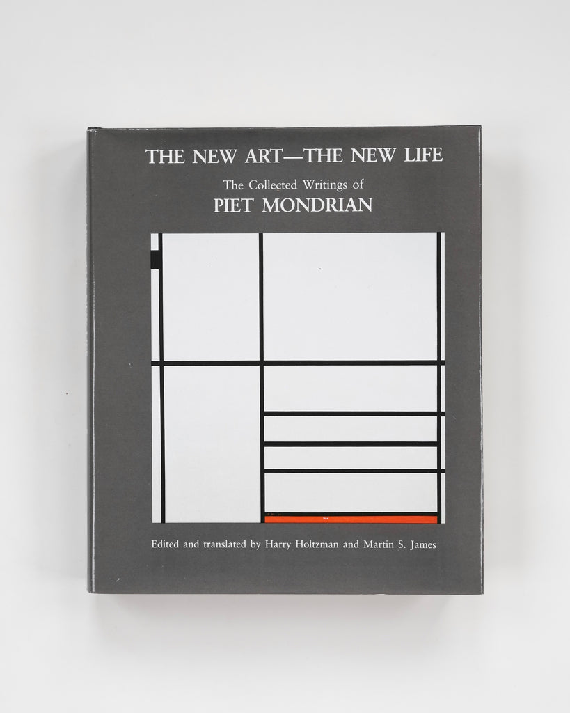The New Art - The New Life: The Collected Writings of Piet Mondrian