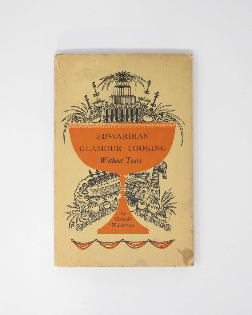 Edwardian Glamour Cooking Without Tears by Oswell Blakeston