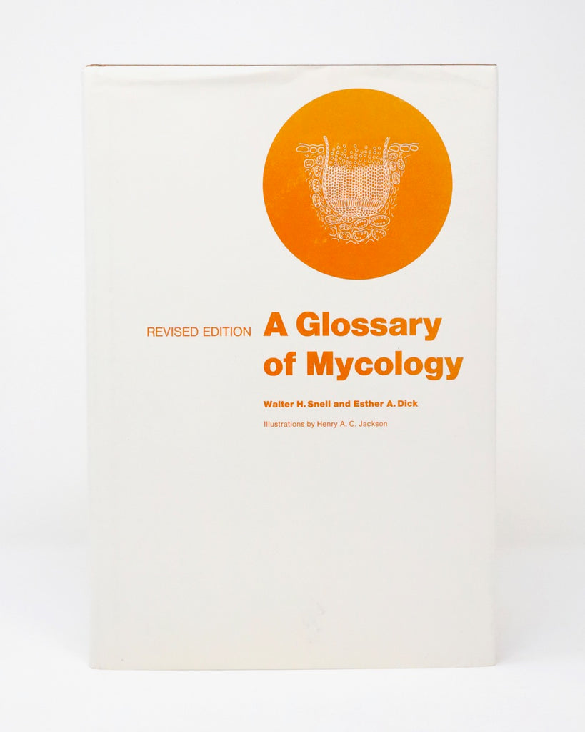 A Glossary of Mycology by Walter H. Snell and Esther A. Dick