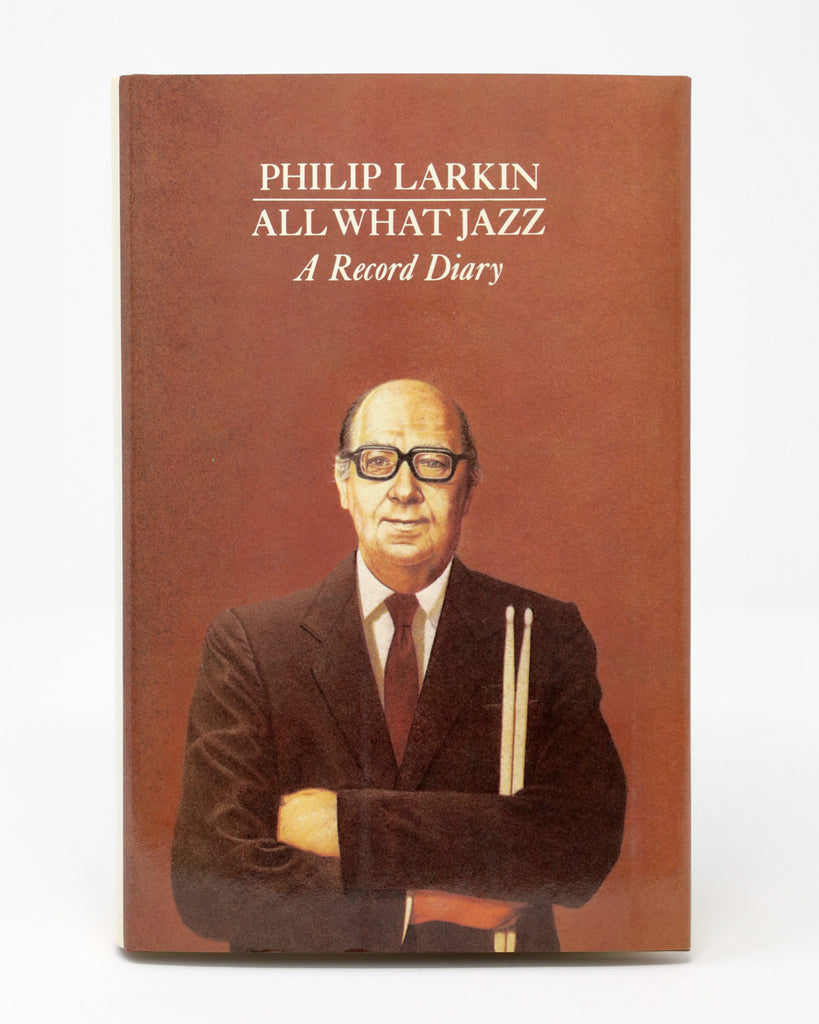 All What Jazz: A Record Diary by Philip Larkin