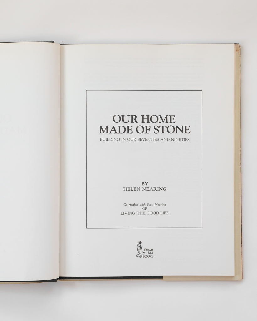 Our Home Made of Stone: Building in Our Seventies and Nineties by Helen Nearing