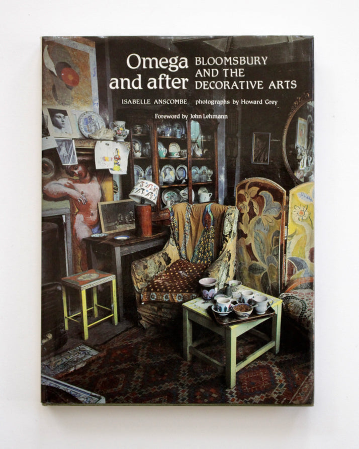Omega and After: Bloomsbury and the Decorative Arts by Isabelle Anscombe