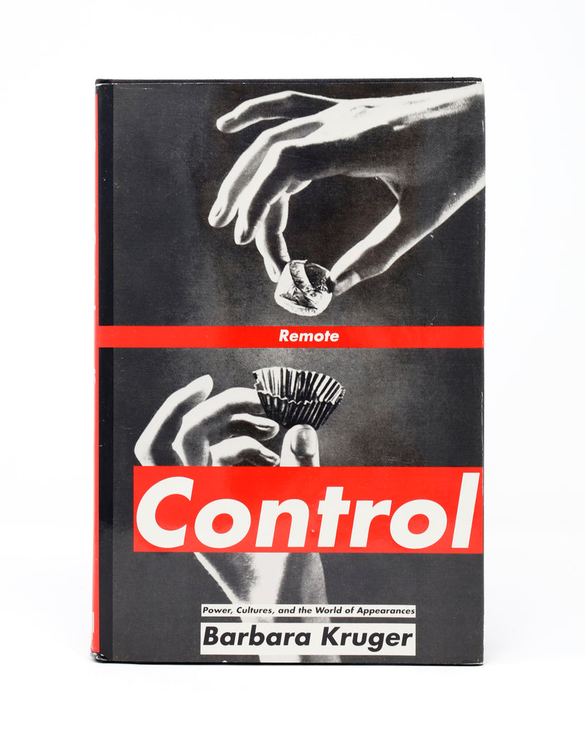 Remote Control: Power, Cultures, and the World of Appearances by Barbara Kruger