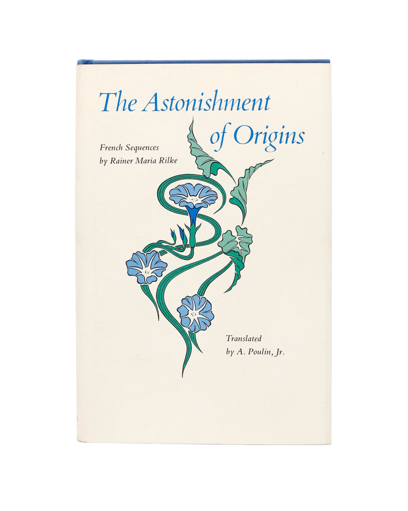 The Astonishment of Origins by Rainer Maria Rilke (trans. A. Poulin Jr.)