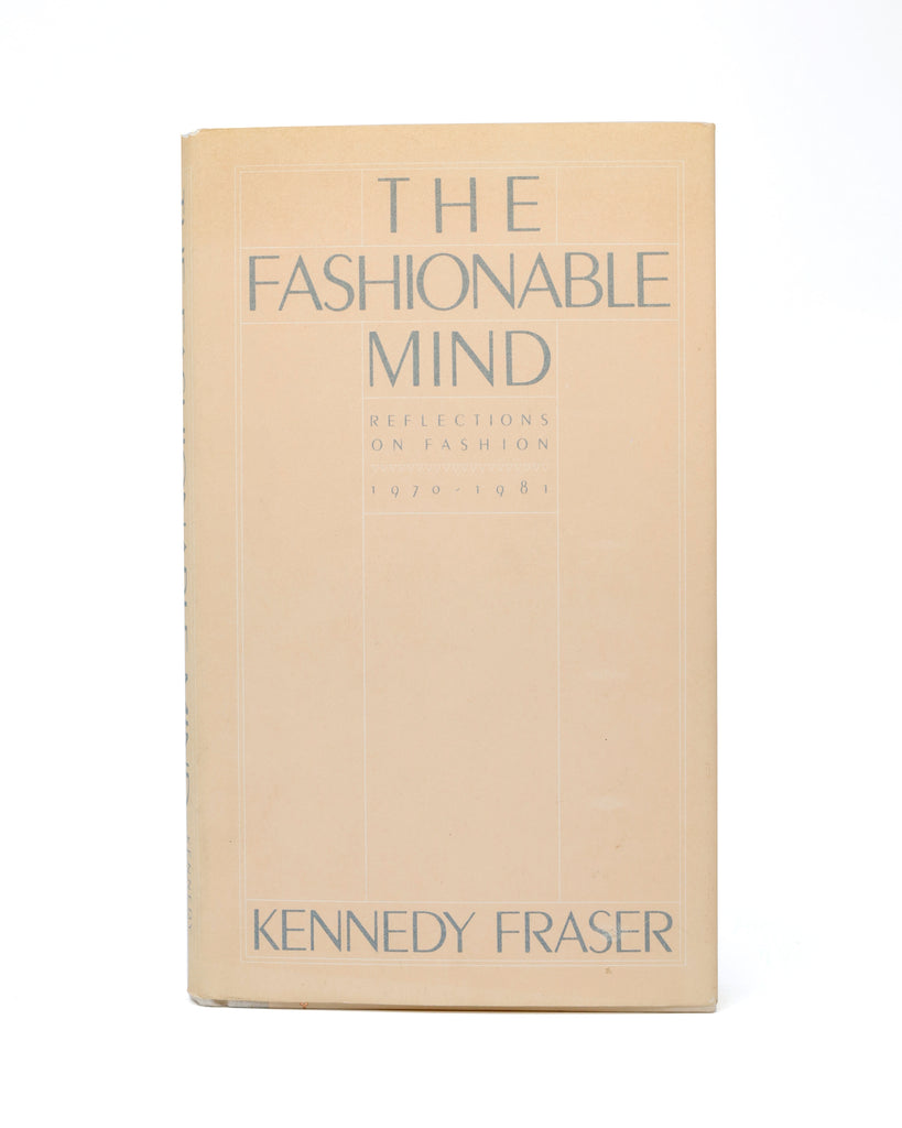 The Fashionable Mind: Reflections on Fashion 1970-1981 by Kennedy Fraser