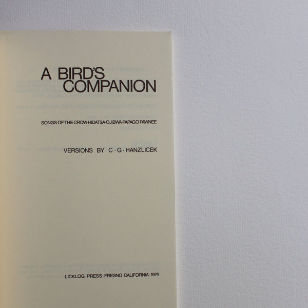 A BIRD'S COMPANION: SONGS OF THE CROW, HIDATSA, OJIBWA, PAPAGO, PAWNEE by C.G. Hanzlicek