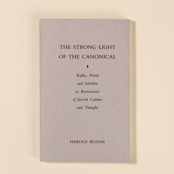THE STRONG LIGHT OF THE CANONICAL by Harold Bloom