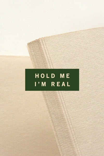'HOLD ME I'M REAL' Print
