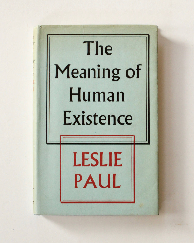 The Meaning of Human Existence by Leslie Paul