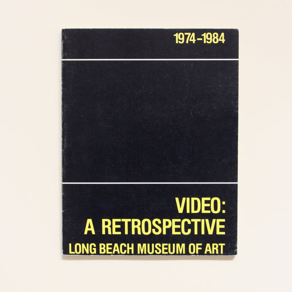 VIDEO: A RETROSPECTIVE 1974-1984 by Kathy Rae Huffman, ed.