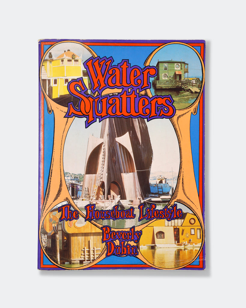 Water Squatters: The Houseboat Lifestyle by Beverly Dubin