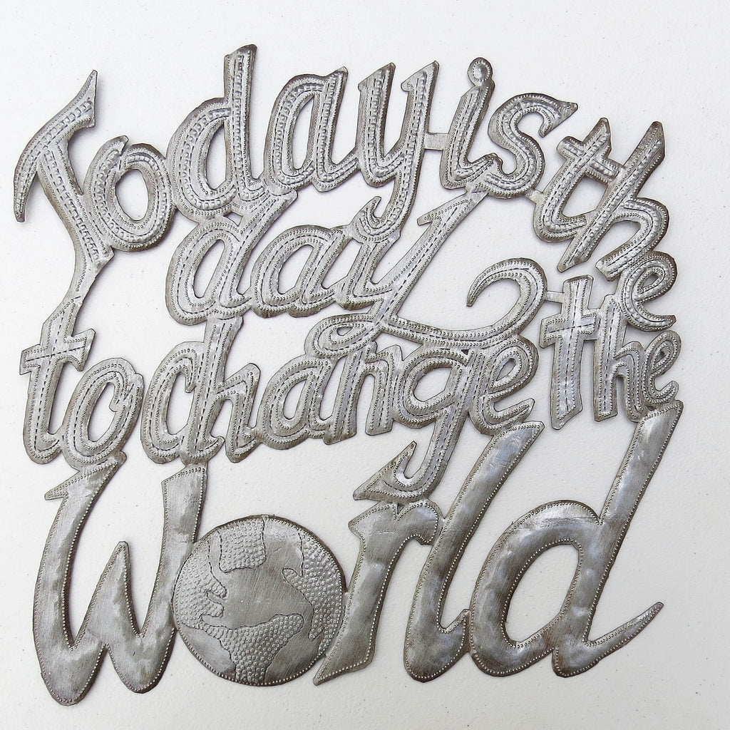 Wall Art - Metal - Today is the Day to Change the World