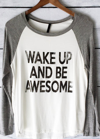 Wake Up and Be Awesome Long Sleeve Raglan Shirt