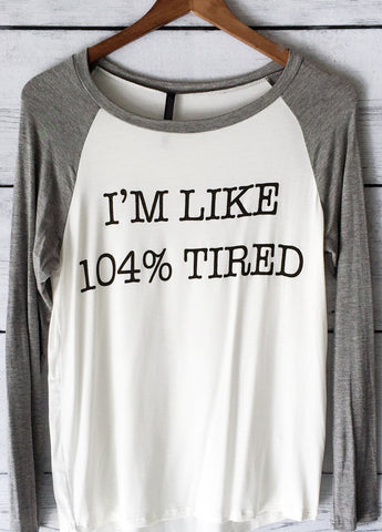 I'm Like 104% Tired Long Sleeve Baseball Shirt for Women