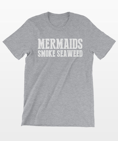 Mermaids Smoke Seaweed T-Shirt