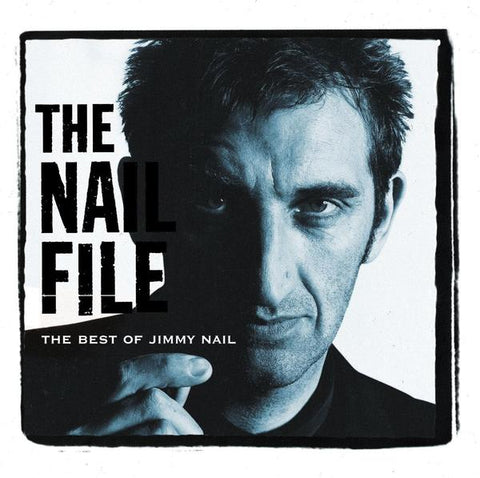 The Nail File - The Best Of Jimmy Nail