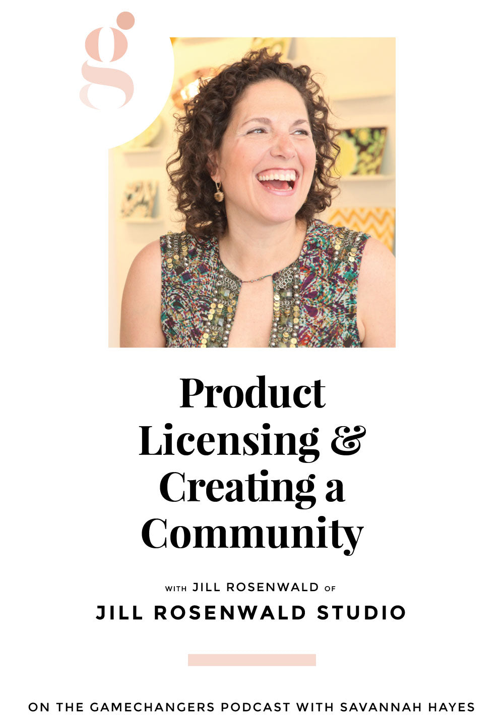 Jill Rosenwald Studio on Gamechangers: the Podcast for Creative Entrepreneurs with Savannah Hayes