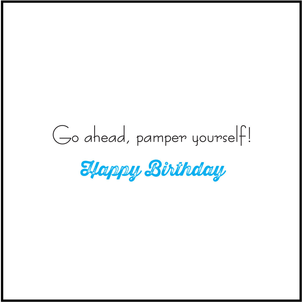 Go Ahead, Pamper Yourself! Happy Birthday
