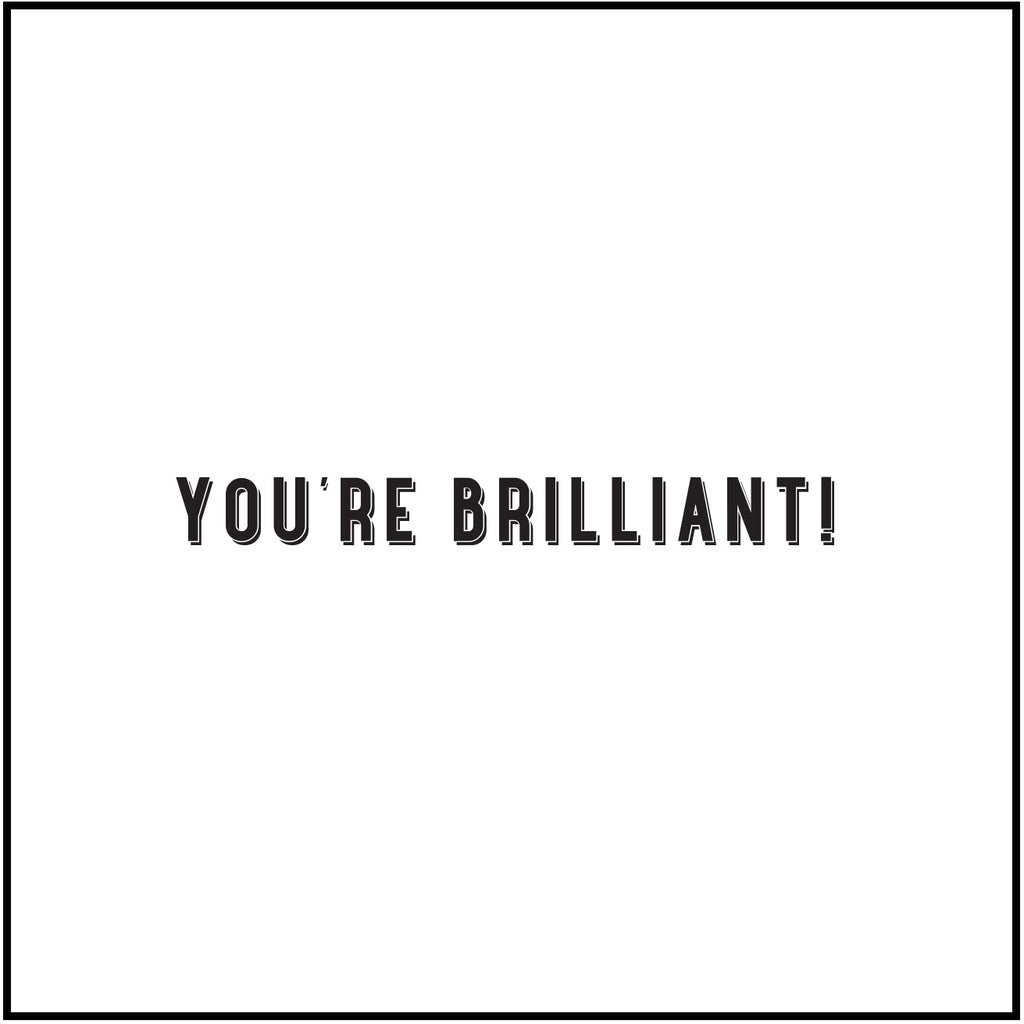 You're Brilliant!