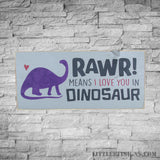 RAWR! Means I Love You In Dinosaur, Kids Room Decor, Nursery Decor Wood Sign, 486 - Little Bit Signs & Decor - DeHoet's Arts & Crafts - 2