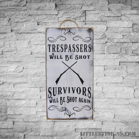 Trespassers Will Be Shot Survivors Will Be Shot Again, Wood Sign, SKU-751
