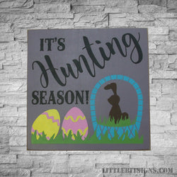 It's Hunting Season, Easter Sign, Easter Egg Hunt, Easter Eggs, SKU-837