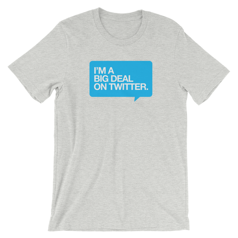 I'm a Big Deal on Twitter Unisex T-Shirt