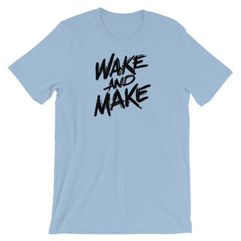 Wake and Make Unisex T-Shirt