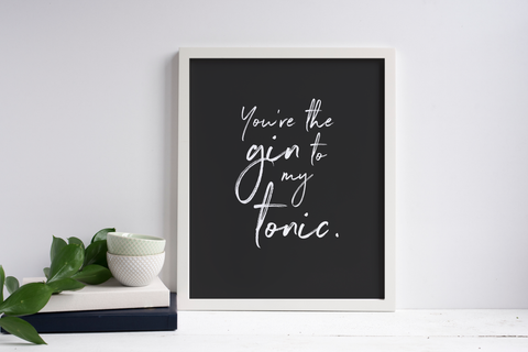 You're The Gin To My Tonic Print (Black)