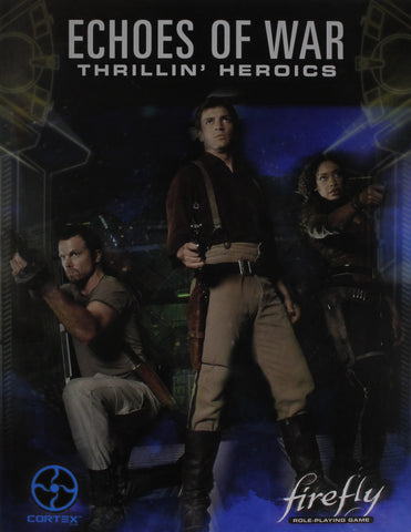 Firefly RPG Echoes of War: Thrillin' Heroics