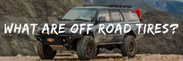 What Are Off Road Tires