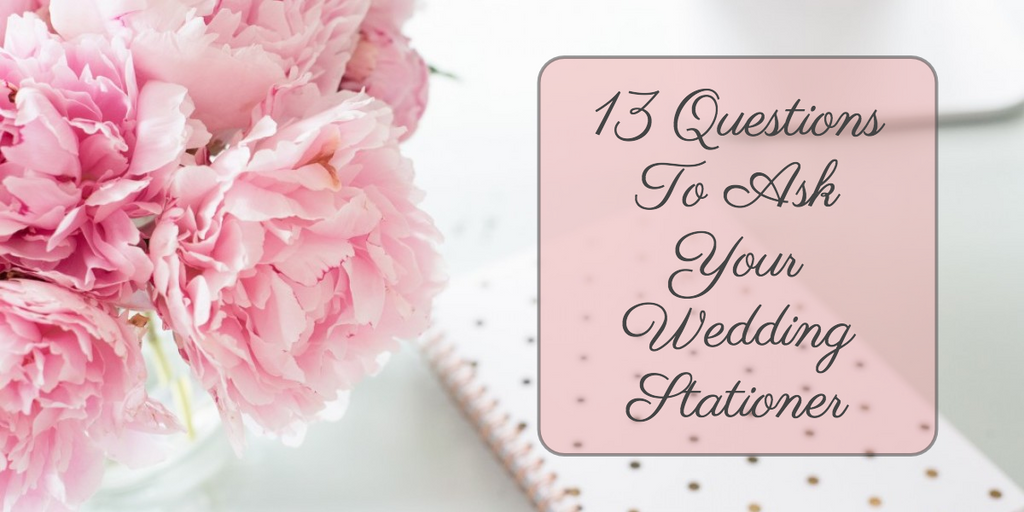 13 questions you need to ask your wedding stationer