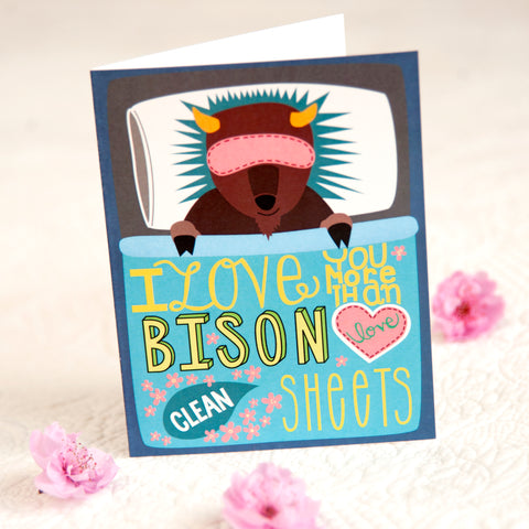 I love you more than bison love clean sheets!