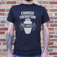 Mens Choose Cremation You Urned It T-Shirt