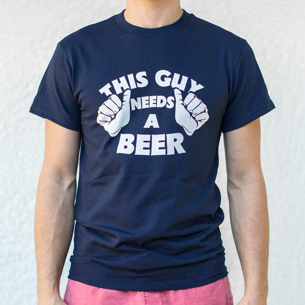 Mens This Guys Needs A Beer T-Shirt