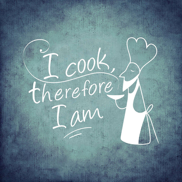 I cook, therefore I am!