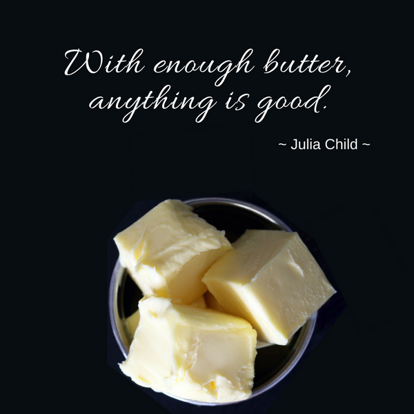 Why I love butter and believe it is Healthy in Moderation