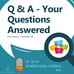 Get your Elemental Science questions answered in the 100th episode of the Tips for Homeschool Science Show.