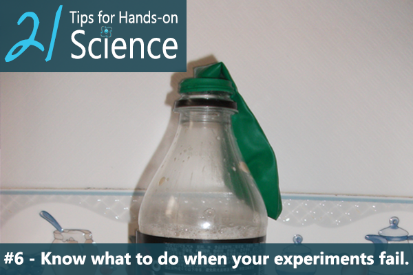 21 Tips for Hands-on Science {Elemental Science} - Tip #6. Know what to do when your experiments fail.