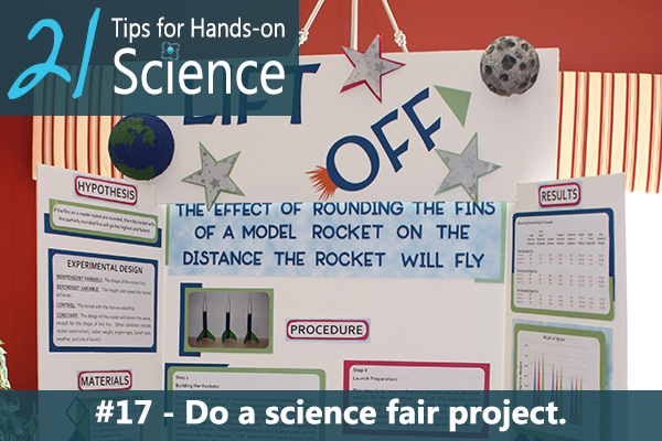 21 Tips for Hands-on Science {Elemental Science} - Tip #17. Do a science fair project.