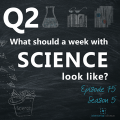 What should a week of homeschool science look like? {Episode 75, Season 5 - Tips for Homeschool Science Show}