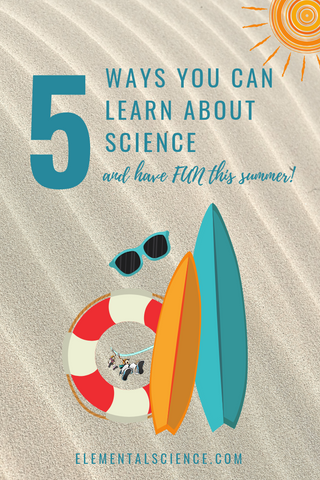 5 ways you can learn about science and have fun this summer!