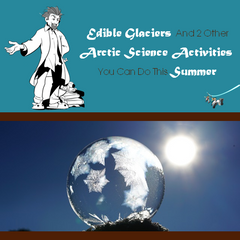 Edible glaciers and 2 other Arctic science activities you can do this summer