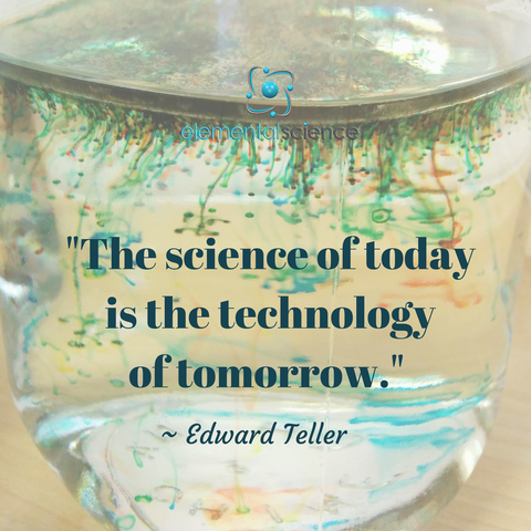 """The science of today is the technology of tomorrow."" ~ Edward Teller"