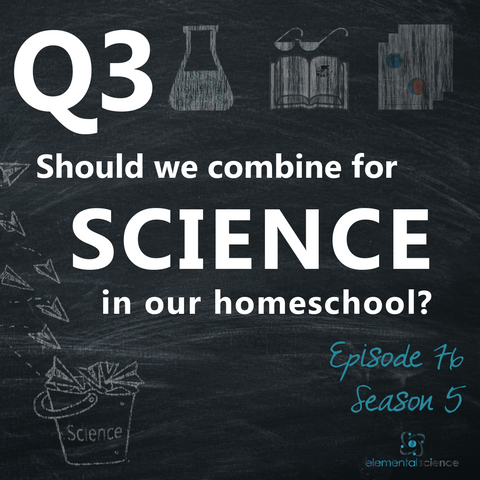 Should we combine for science in our homeschool? {Episode 76, Season 5 - Tips for Homeschool Science Show}