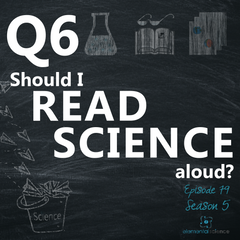 Should you read science aloud? Or should your homeschooled kids be reading their own science materials? Get the answers in this podcast.