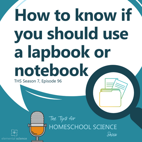 Lapbook or notebook? This Tips for Homeschool Science podcast will help you to decide.