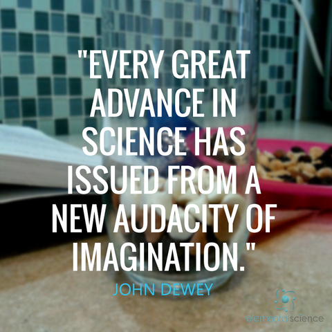 Every great advance in science has issued from a new audacity of imagination. ~ John Dewey