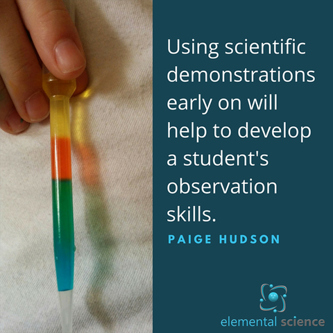 Using scientific demonstrations early on will help to develop the students' powers of observation.