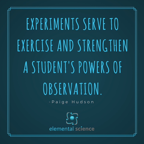 Experiments serve to exercise and strengthen the students' powers of observation.